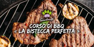 """Corso di Barbecue """"La Bistecca Perfetta"""""""